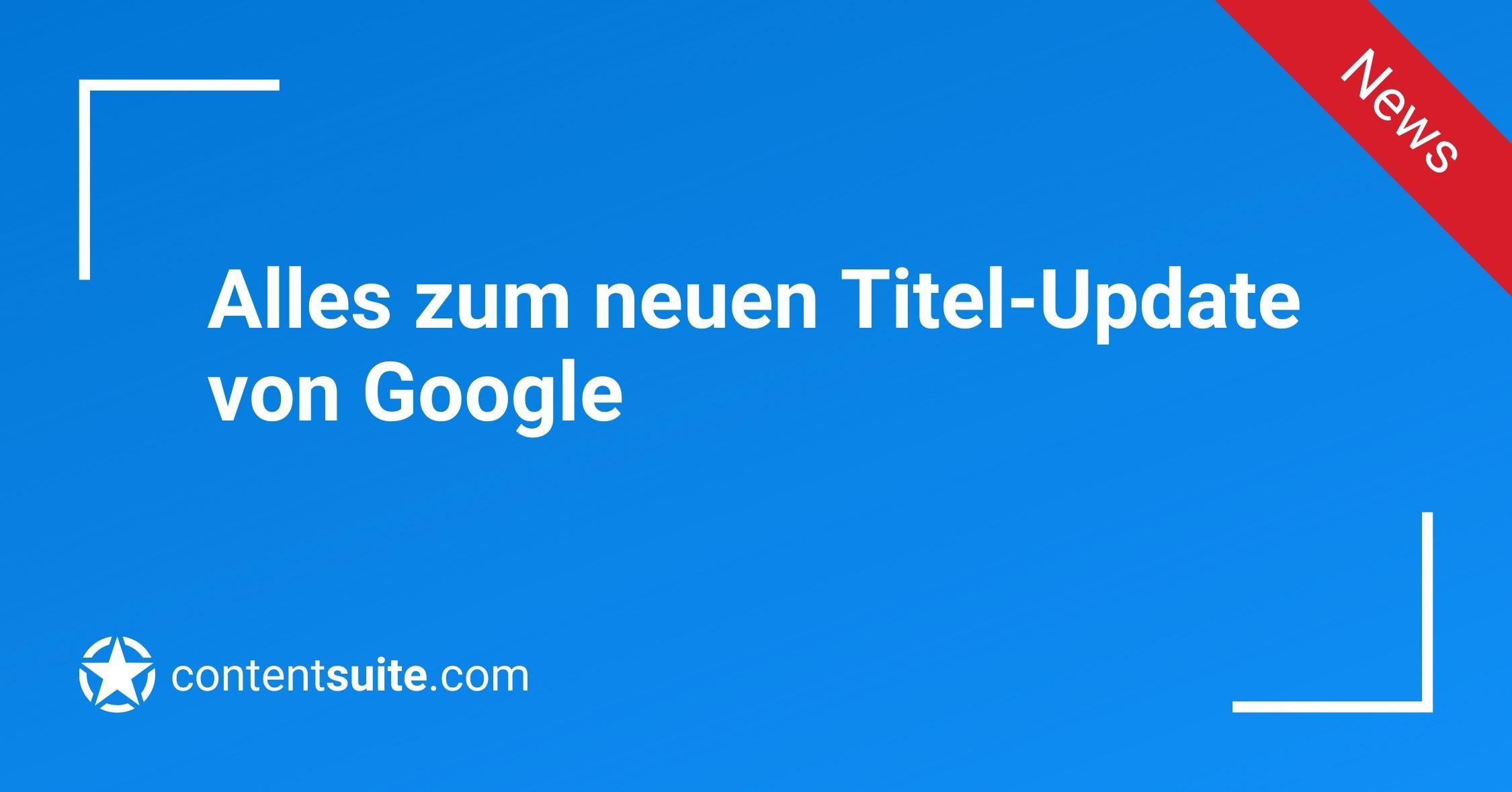Alle Infos zum Titel Update von Google